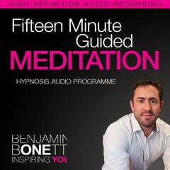 Fifteen Minute Guided Meditation—Deeply Relax the Body and Mind by Benjamin  Bonetti audiobook