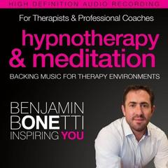 Professional Hypnotherapy, Therapist, and Mediation Backing Music by Benjamin  Bonetti audiobook