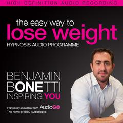 The Easy Way to Lose Weight with Hypnosis by Benjamin  Bonetti audiobook