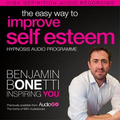 The Easy Way to Improve Self Esteem with Hypnosis by Benjamin  Bonetti audiobook