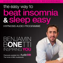 The Easy Way to Beat Insomnia and Sleep Easy with Hypnosis by Benjamin  Bonetti audiobook