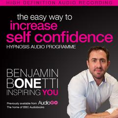 The Easy Way to Increase Self-Confidence with Hypnosis by Benjamin  Bonetti audiobook
