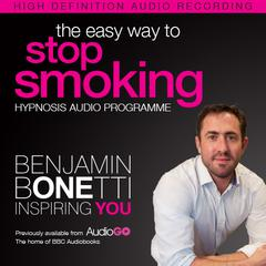 The Easy Way to Stop Smoking with Hypnosis by Benjamin  Bonetti audiobook