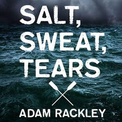 Salt, Sweat, Tears by Adam Rackley audiobook
