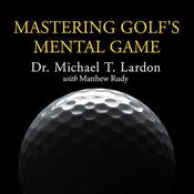 Mastering Golf's Mental Game by  Dr.  Michael T. Lardon audiobook