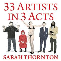 33 Artists in 3 Acts by Sarah Thornton audiobook