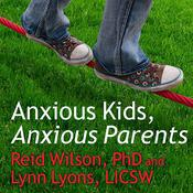 Anxious Kids, Anxious Parents by  Reid Wilson PhD audiobook