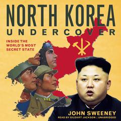 North Korea Undercover by John Sweeney audiobook