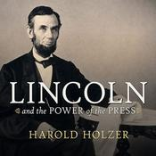 Lincoln and the Power of the Press by  Harold Holzer audiobook