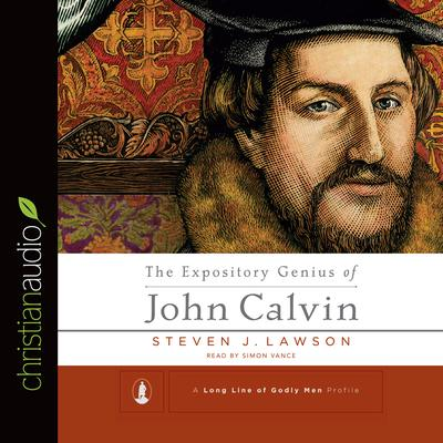 The Expository Genius of John Calvin by Steven J.  Lawson audiobook