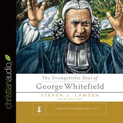 The Evangelistic Zeal of George Whitefield by Steven J.  Lawson audiobook