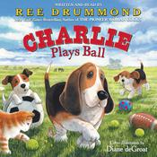 Charlie Plays Ball by  Ree Drummond audiobook
