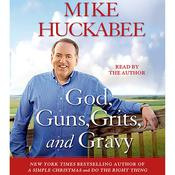 God, Guns, Grits, and Gravy by  Mike Huckabee audiobook