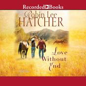 Love without End by  Robin Lee Hatcher audiobook