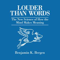 Louder Than Words by Benjamin K. Bergen audiobook