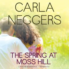 The Spring at Moss Hill by Carla Neggers audiobook