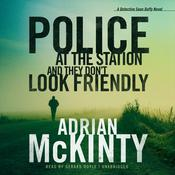 Police at the Station and They Don't Look Friendly by  Adrian McKinty audiobook