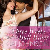 Three Weeks with a Bull Rider by  Cat Johnson audiobook
