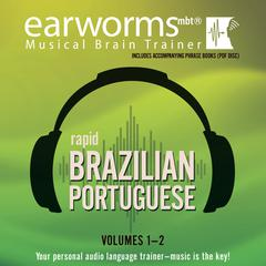 Rapid Brazilian Portuguese, Vols. 1 & 2 by Earworms Learning audiobook