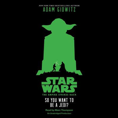 Star Wars: The Empire Strikes Back So You Want to be a Jedi? by Adam Gidwitz audiobook