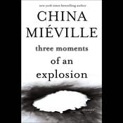 Three Moments of an Explosion by  China Miéville audiobook