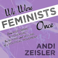 We Were Feminists Once by Andi Zeisler audiobook