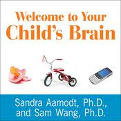 Welcome to Your Child's Brain by  Sandra Aamodt PhD audiobook