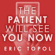 The Patient Will See You Now by  Eric Topol MD audiobook