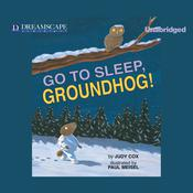 Go to Sleep, Groundhog! by  Judy Cox audiobook