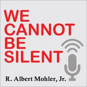 We Cannot Be Silent by  R. Albert Mohler Jr. audiobook