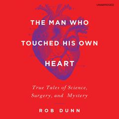 The Man Who Touched His Own Heart by Rob Dunn audiobook