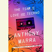 The Tsar of Love and Techno by  Anthony Marra audiobook