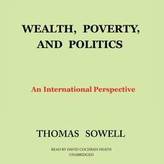 Wealth, Poverty, and Politics by Thomas Sowell audiobook