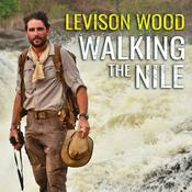 Walking the Nile by  Levison Wood audiobook
