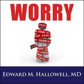 Worry by  Edward M. Hallowell, M.D. audiobook