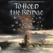 To Hold the Bridge by  Garth Nix audiobook