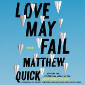 Love May Fail by  Matthew Quick audiobook