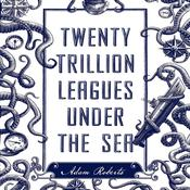 Twenty Trillion Leagues Under the Sea by  Marilynne Robinson audiobook