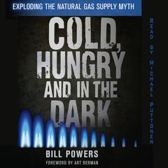 Cold, Hungry, and in the Dark by Bill Powers audiobook
