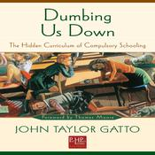 Dumbing Us Down by  John Taylor Gatto audiobook
