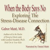When the Body Says No by  Gabor Maté MD audiobook