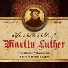 The Table Talk of Martin Luther by Martin Luther audiobook