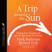A Trip Around the Sun by  Mark Batterson audiobook
