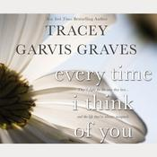 Every Time I Think of You by  Tracey Garvis Graves audiobook