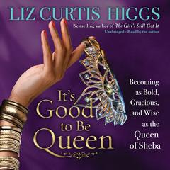 It's Good to Be Queen by Liz Curtis Higgs audiobook
