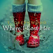 Where I Lost Her by  T. Greenwood audiobook