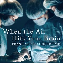 When the Air Hits Your Brain by Frank T Vertosick, Jr. audiobook