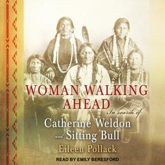 Woman Walking Ahead by Eileen Pollack audiobook