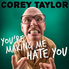 You're Making Me Hate You by Corey Taylor audiobook