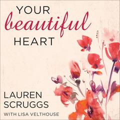 Your Beautiful Heart by Lauren Scruggs audiobook